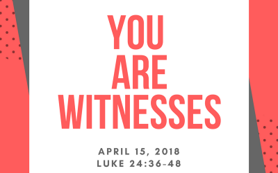 April 15, 2018: You Are Witnesses