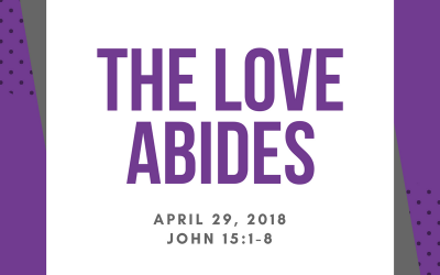 April 29, 2018: The Love Abides