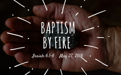 May 27, 2018: Baptism By Fire