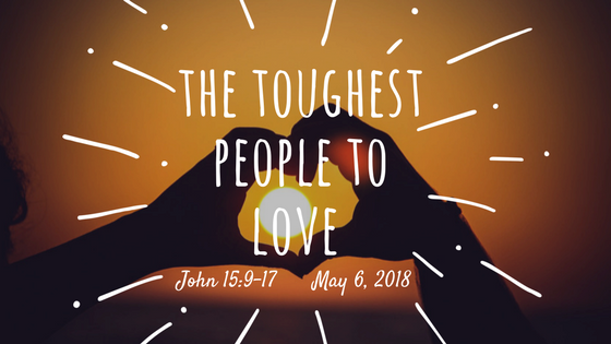 May 6, 2018: The Toughest People to Love