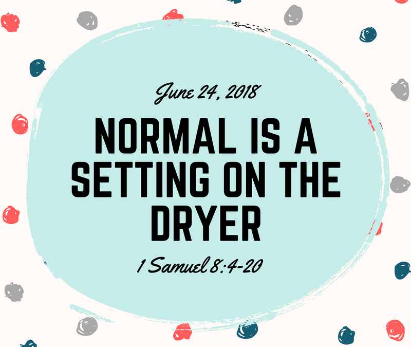 June 24, 2018: Normal is a Setting on the Dryer