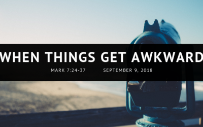 September 9, 2018: When Things Get Awkward