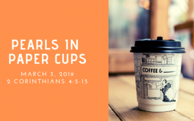 March 3, 2019: Pearls in Paper Cups