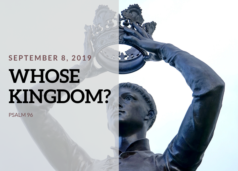 September 8, 2019 – Whose Kingdom?