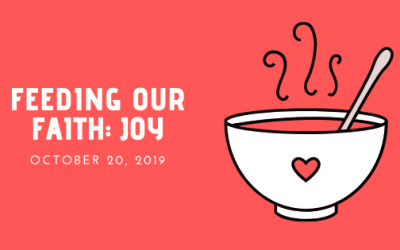 October 20, 2019: Feeding Our Faith – Joy