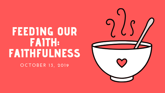 October 13, 2019: Feeding Our Faith – Faithfulness