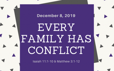 December 8, 2019: Every Family Has Conflict
