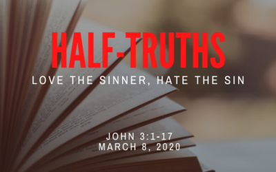 March 8, 2020: Half-Truths – Love The Sinner, Hate The Sin