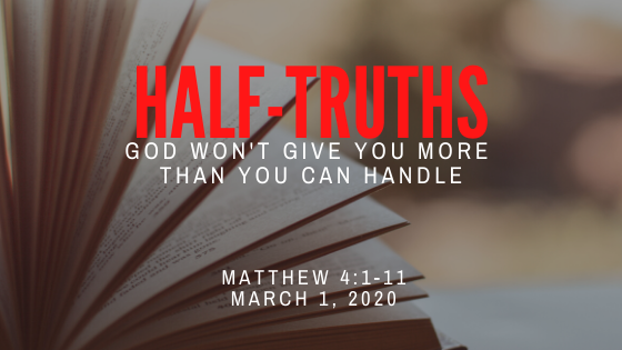 March 1, 2020: Half Truths – God Won't Give You More Than You Can Handle